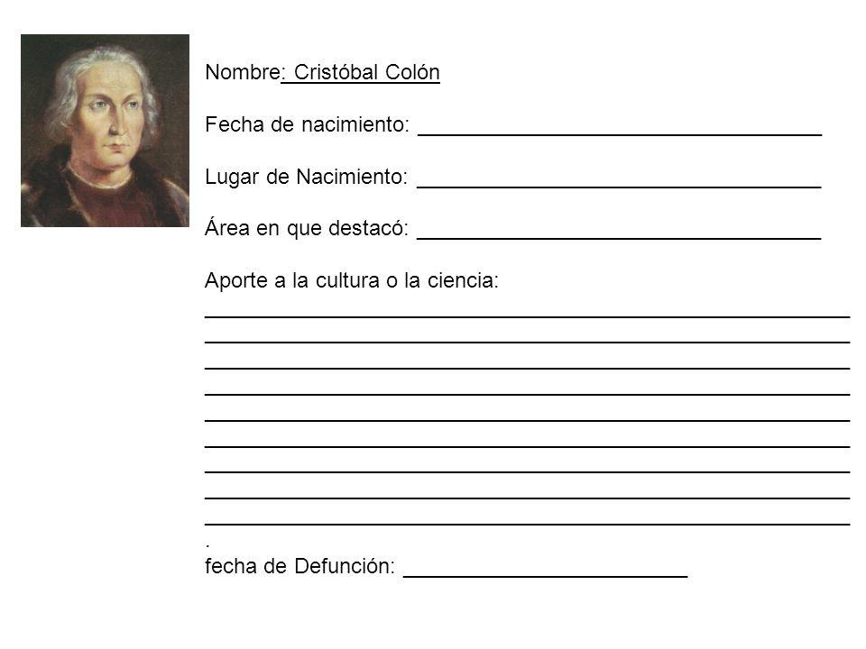 Nombre: Cristóbal Colón Fecha de nacimiento: __________________________________ Lugar de Nacimiento: __________________________________ Área en que de