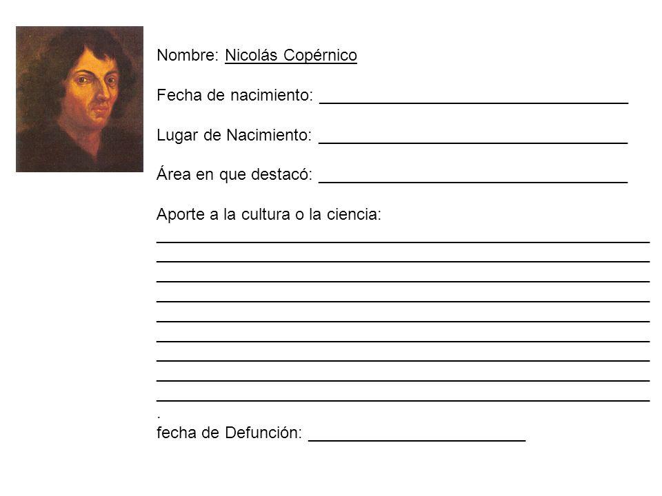 Nombre: Nicolás Copérnico Fecha de nacimiento: __________________________________ Lugar de Nacimiento: __________________________________ Área en que