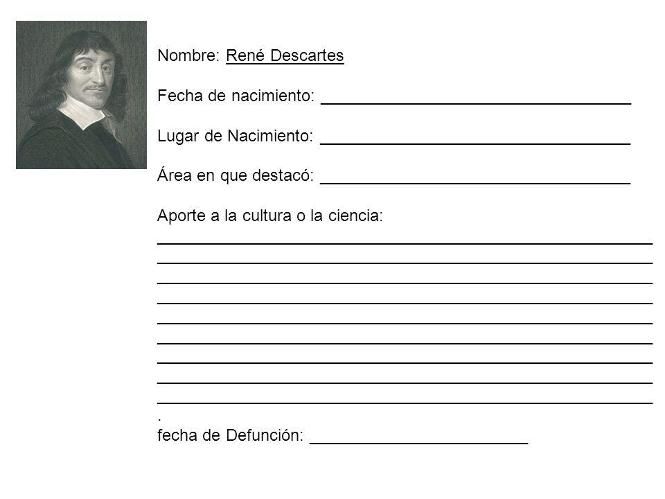 Nombre: René Descartes Fecha de nacimiento: __________________________________ Lugar de Nacimiento: __________________________________ Área en que des