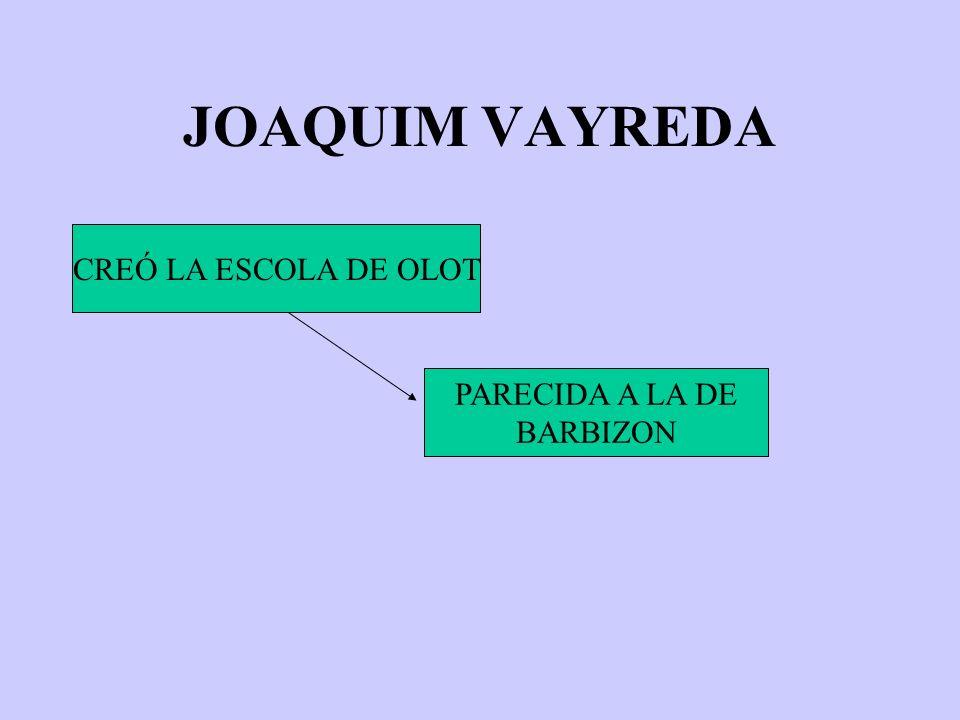 JOAQUIM VAYREDA CREÓ LA ESCOLA DE OLOT PARECIDA A LA DE BARBIZON
