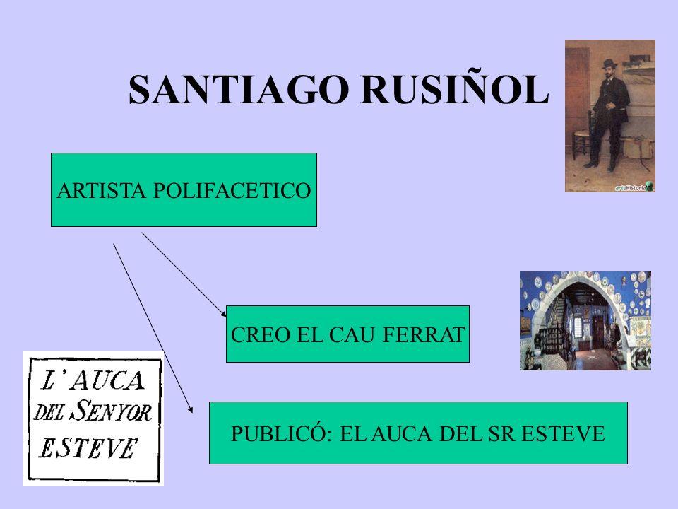 SANTIAGO RUSIÑOL ARTISTA POLIFACETICO CREO EL CAU FERRAT PUBLICÓ: EL AUCA DEL SR ESTEVE