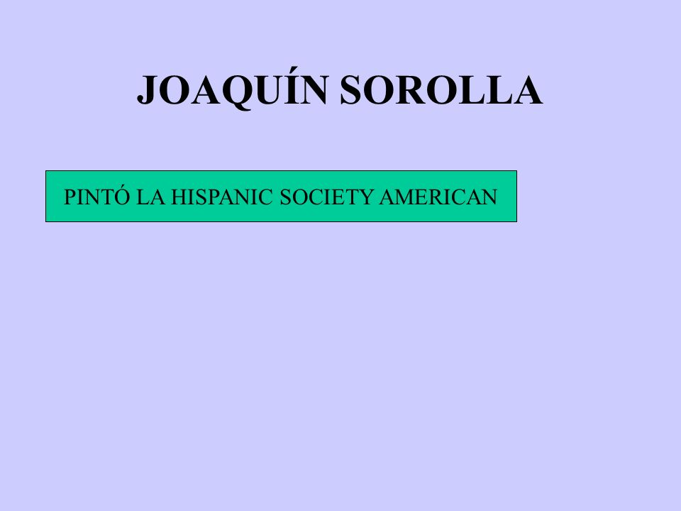 JOAQUÍN SOROLLA PINTÓ LA HISPANIC SOCIETY AMERICAN