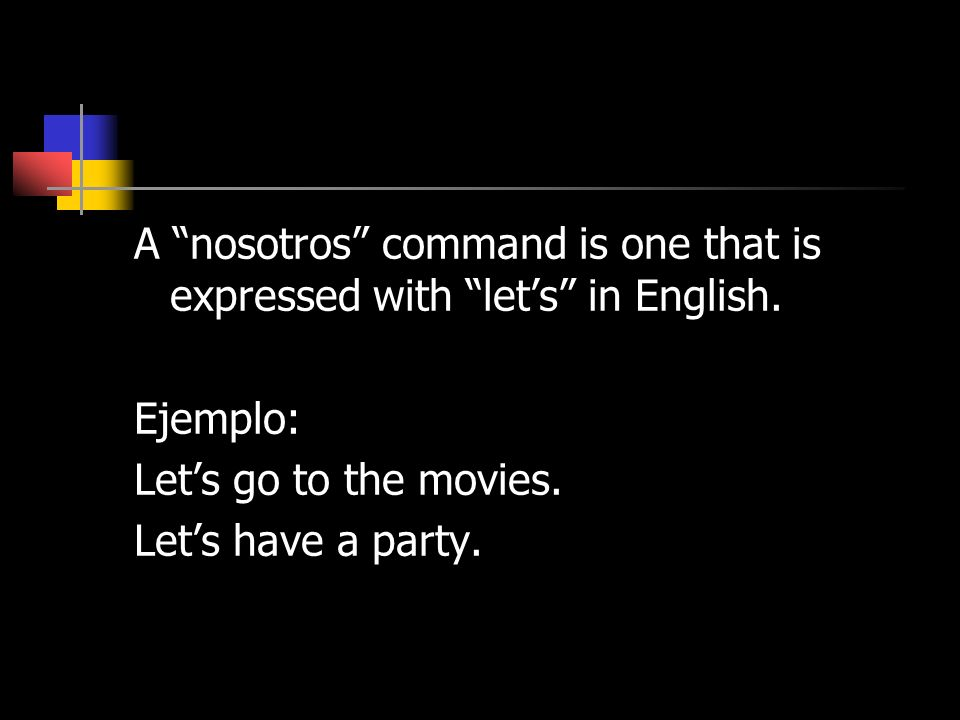 A nosotros command is one that is expressed with lets in English. Ejemplo: Lets go to the movies. Lets have a party.