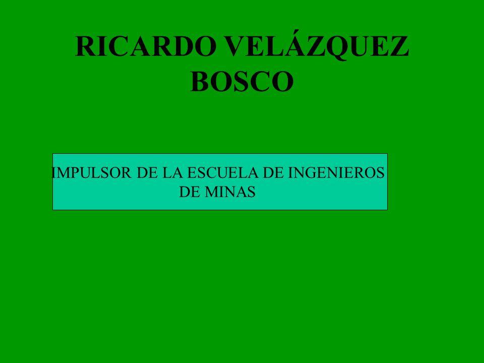 RICARDO VELÁZQUEZ BOSCO IMPULSOR DE LA ESCUELA DE INGENIEROS DE MINAS