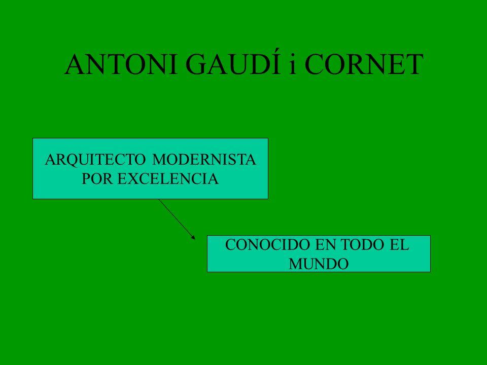 ANTONI GAUDÍ i CORNET ARQUITECTO MODERNISTA POR EXCELENCIA CONOCIDO EN TODO EL MUNDO