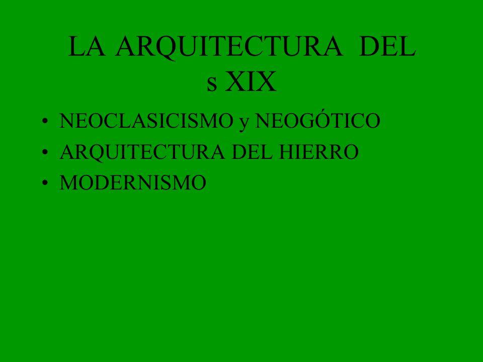 NEOCLASICISMO y NEOGÓTICO ARQUITECTURA DEL HIERRO MODERNISMO