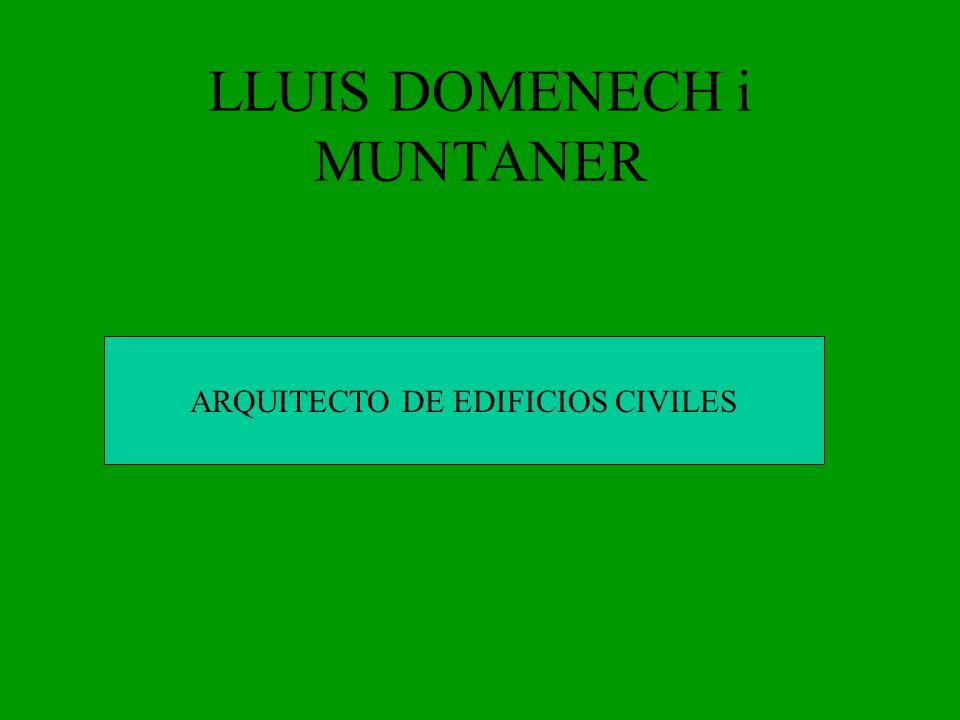 LLUIS DOMENECH i MUNTANER ARQUITECTO DE EDIFICIOS CIVILES