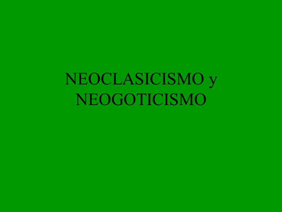 NEOCLASICISMO y NEOGOTICISMO