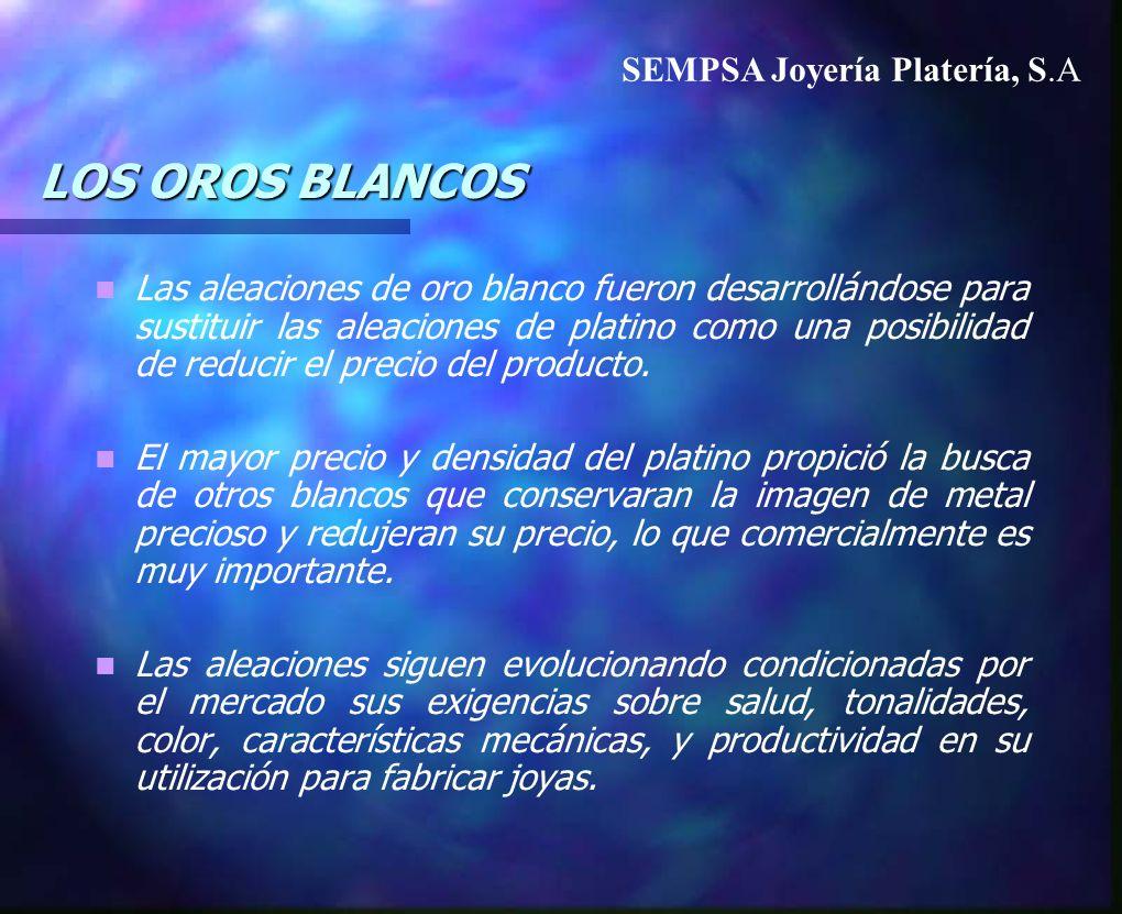 LOS OROS BLANCOS Las aleaciones de oro blanco fueron desarrollándose para sustituir las aleaciones de platino como una posibilidad de reducir el preci