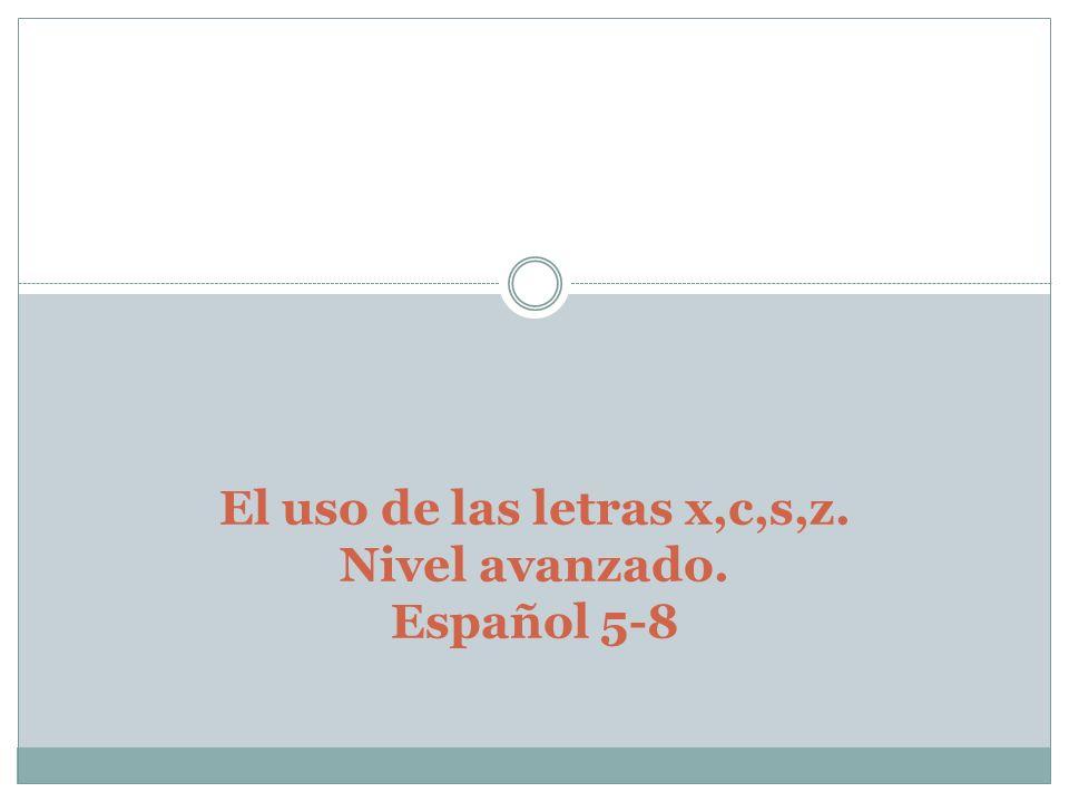 Pre-prueba Llena el espacio que está en blanco con las letras x,c,s, y z, según tu mejor criterio.