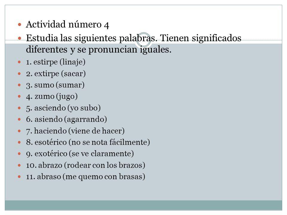 Actividad número 4 Estudia las siguientes palabras. Tienen significados diferentes y se pronuncian iguales. 1. estirpe (linaje) 2. extirpe (sacar) 3.