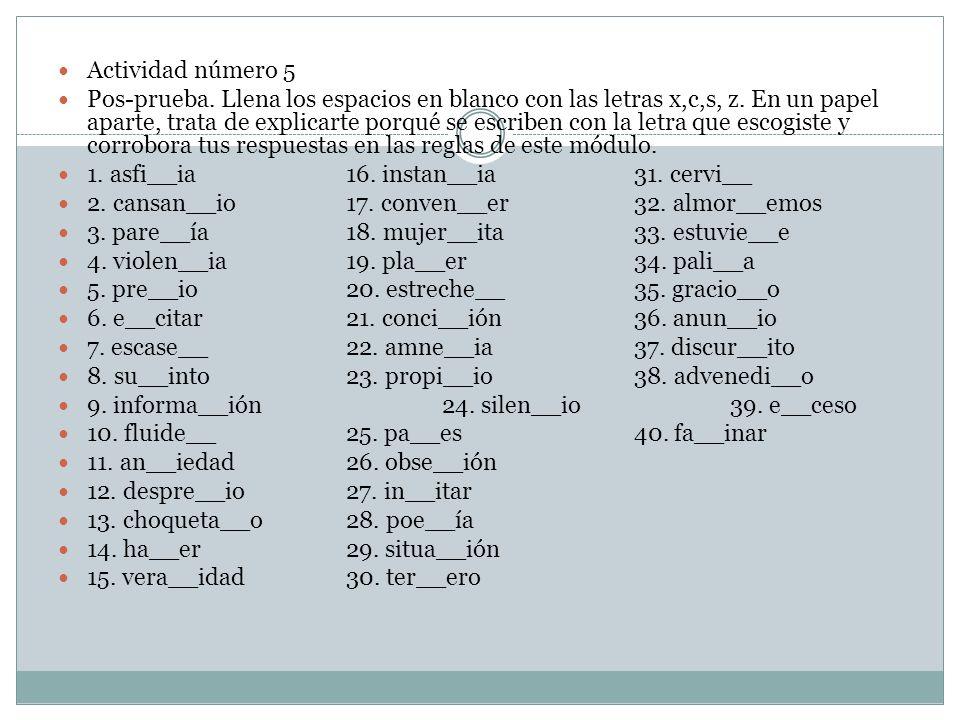 Actividad número 5 Pos-prueba. Llena los espacios en blanco con las letras x,c,s, z. En un papel aparte, trata de explicarte porqué se escriben con la