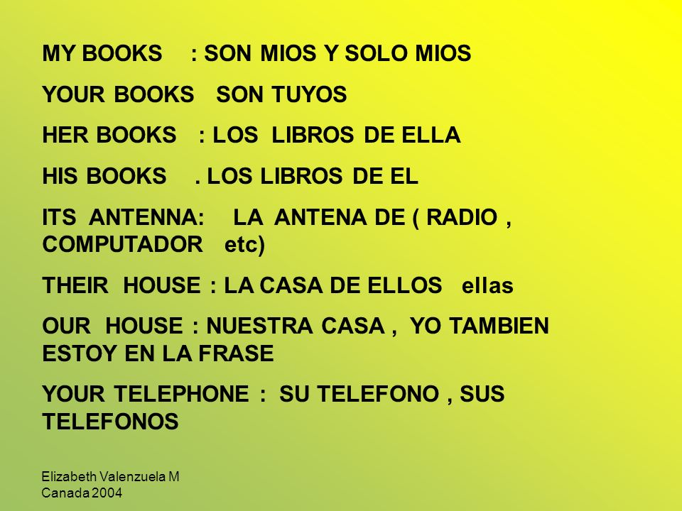 Elizabeth Valenzuela M Canada 2004 MY BOOKS : SON MIOS Y SOLO MIOS YOUR BOOKS SON TUYOS HER BOOKS : LOS LIBROS DE ELLA HIS BOOKS.
