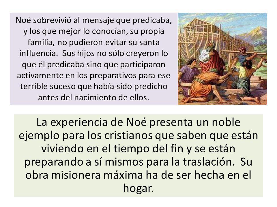 La experiencia de Noé presenta un noble ejemplo para los cristianos que saben que están viviendo en el tiempo del fin y se están preparando a sí mismo