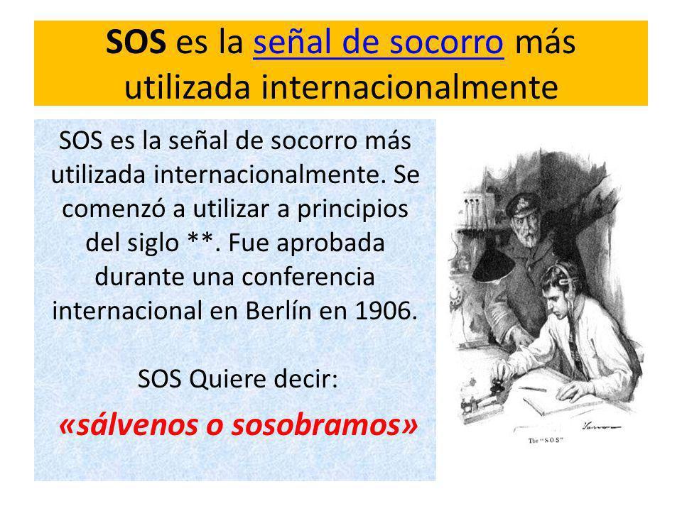 SOS es la señal de socorro más utilizada internacionalmenteseñal de socorro SOS es la señal de socorro más utilizada internacionalmente. Se comenzó a