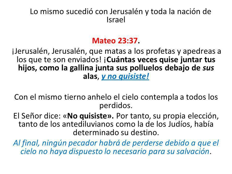 Lo mismo sucedió con Jerusalén y toda la nación de Israel Mateo 23:37. ¡Jerusalén, Jerusalén, que matas a los profetas y apedreas a los que te son env