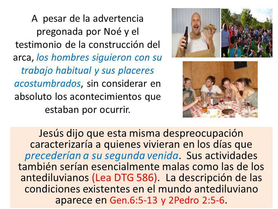 Jesús dijo que esta misma despreocupación caracterizaría a quienes vivieran en los días que precederían a su segunda venida. Sus actividades también s