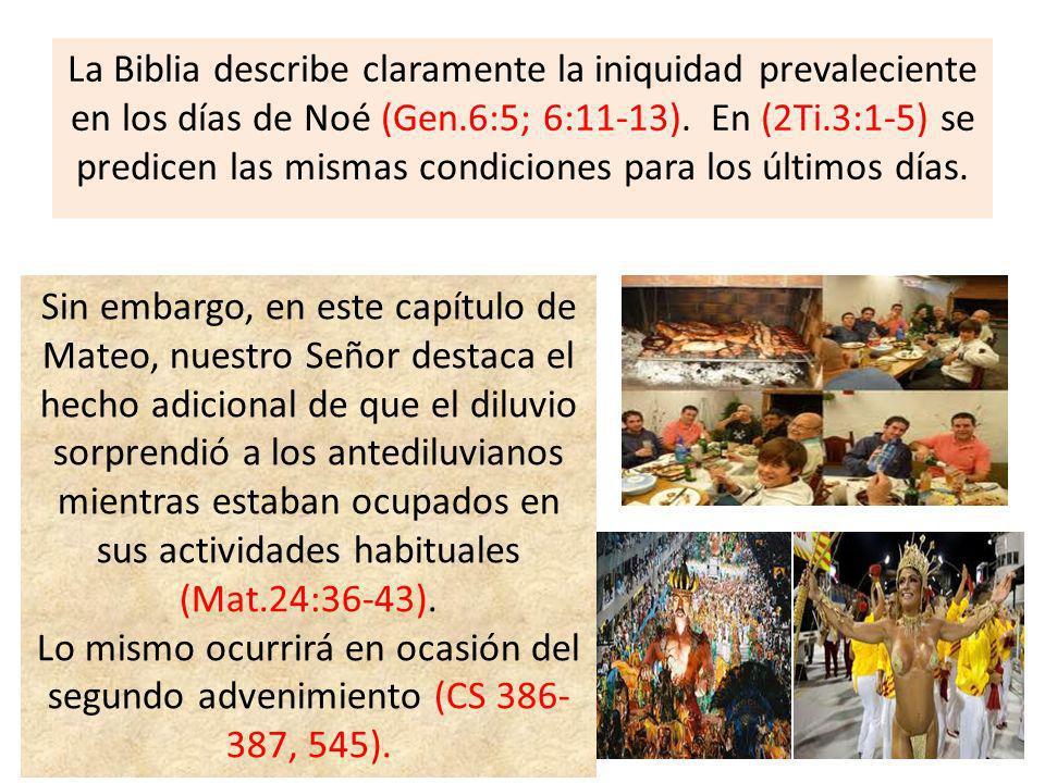 La Biblia describe claramente la iniquidad prevaleciente en los días de Noé (Gen.6:5; 6:11-13). En (2Ti.3:1-5) se predicen las mismas condiciones para