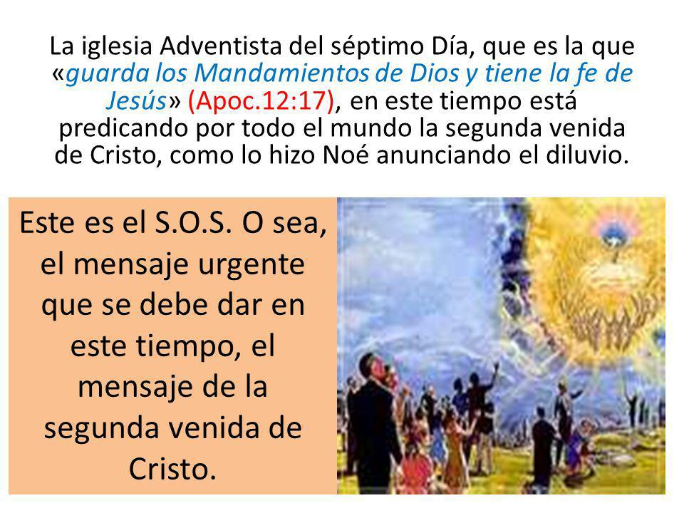La iglesia Adventista del séptimo Día, que es la que «guarda los Mandamientos de Dios y tiene la fe de Jesús» (Apoc.12:17), en este tiempo está predic