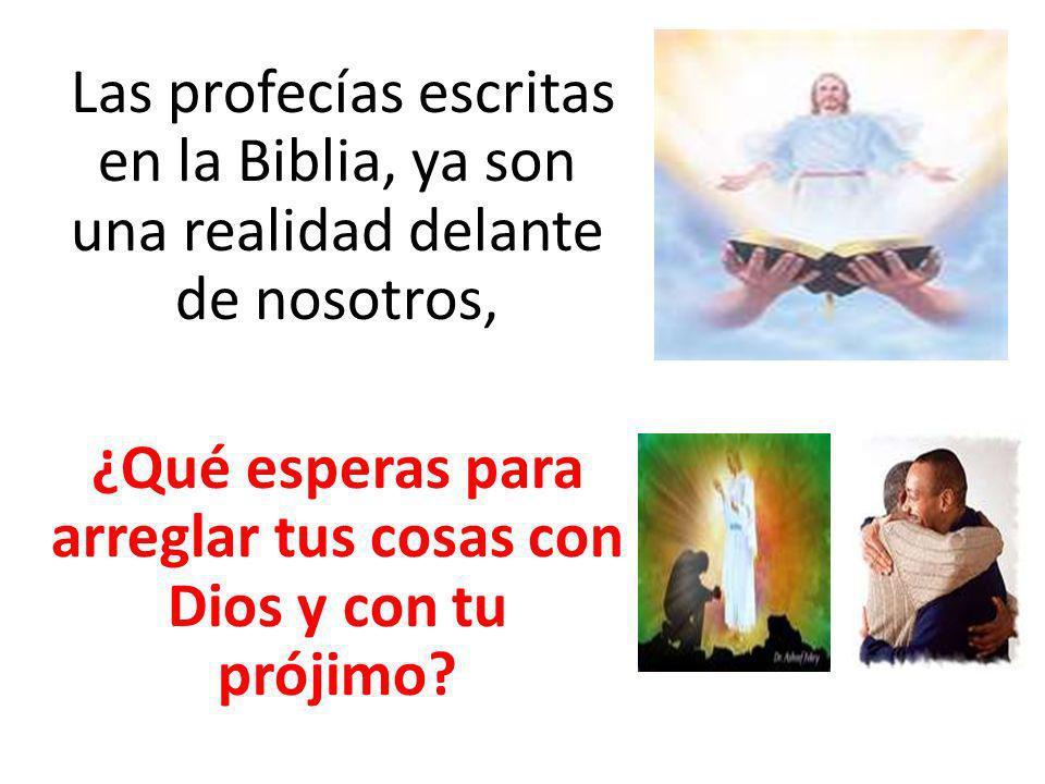Las profecías escritas en la Biblia, ya son una realidad delante de nosotros, ¿Qué esperas para arreglar tus cosas con Dios y con tu prójimo?