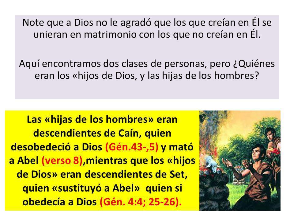 Si el pecado abundaba en el mundo por la desobediencia de los descendientes de Caín, esta situación se agravó aun más, por la mezcla de las hijas de los hombres con los hijos de Dios, debido a que los principios cristianos se olvidaron.