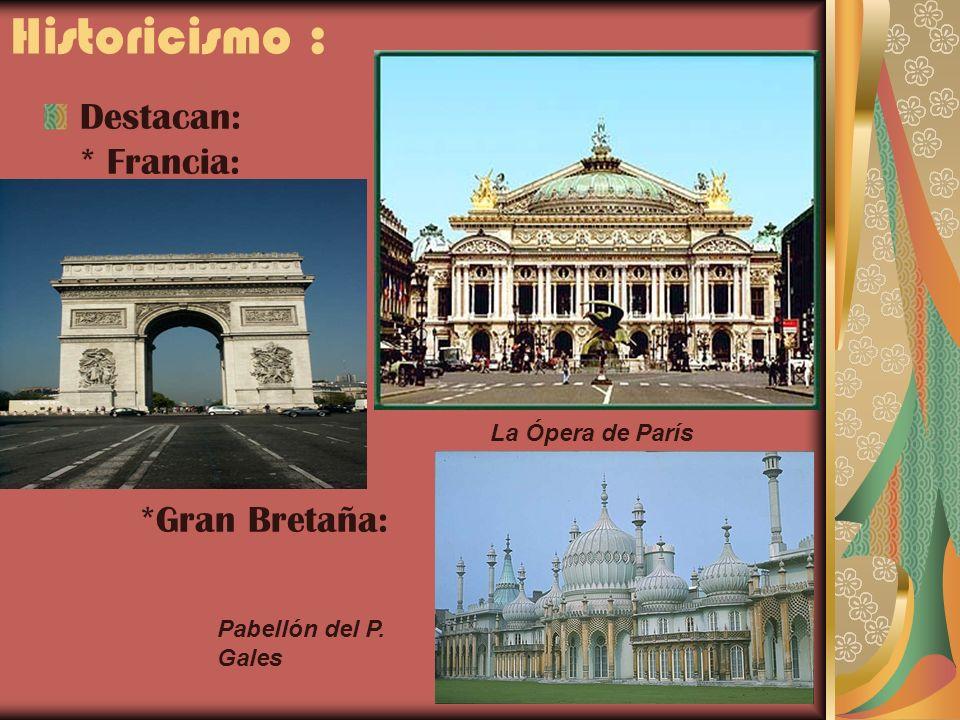 Historicismo : Destacan: * Francia: *Gran Bretaña: La Ópera de París Pabellón del P. Gales