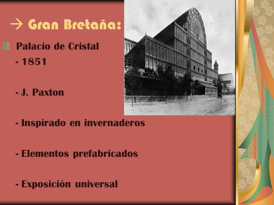 Gran Bretaña: Palacio de Cristal - 1851 - J. Paxton - Inspirado en invernaderos - Elementos prefabricados - Exposición universal