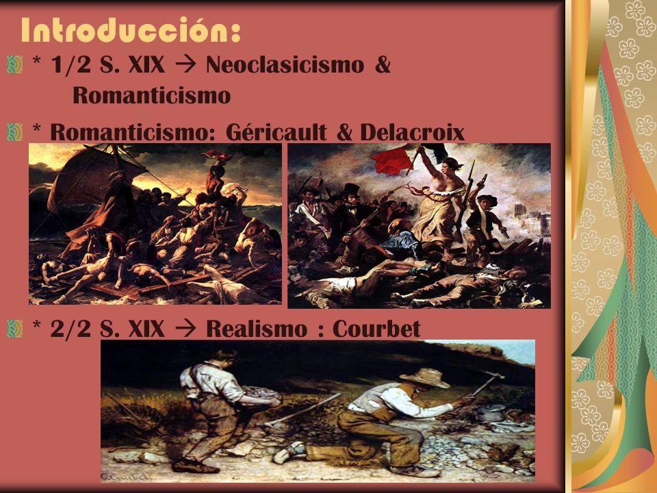 Introducción: * 1/2 S. XIX Neoclasicismo & Romanticismo * Romanticismo: Géricault & Delacroix * 2/2 S. XIX Realismo : Courbet
