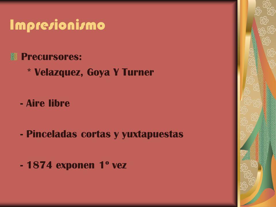 Impresionismo Precursores: * Velazquez, Goya Y Turner - Aire libre - Pinceladas cortas y yuxtapuestas - 1874 exponen 1º vez