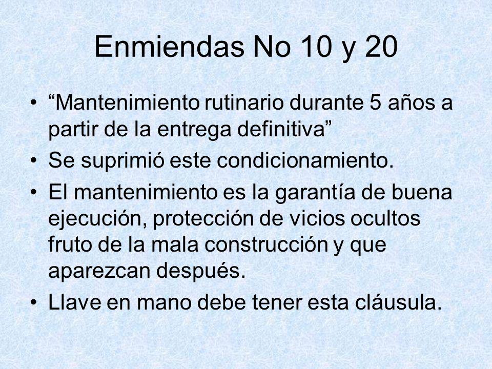Enmiendas No 10 y 20 Mantenimiento rutinario durante 5 años a partir de la entrega definitiva Se suprimió este condicionamiento. El mantenimiento es l
