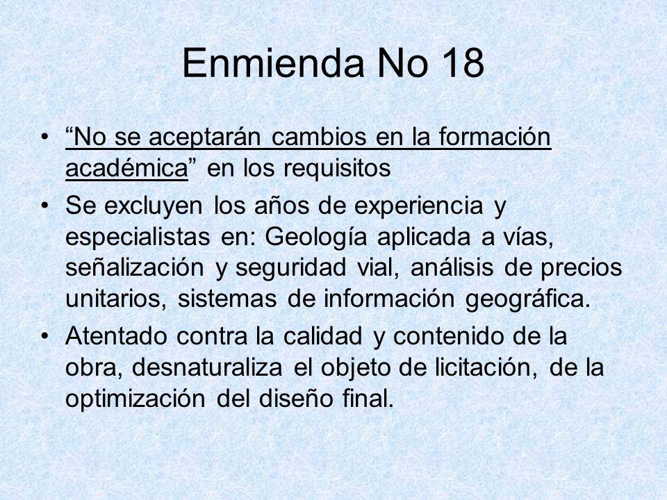 Enmienda No 18 No se aceptarán cambios en la formación académica en los requisitos Se excluyen los años de experiencia y especialistas en: Geología ap