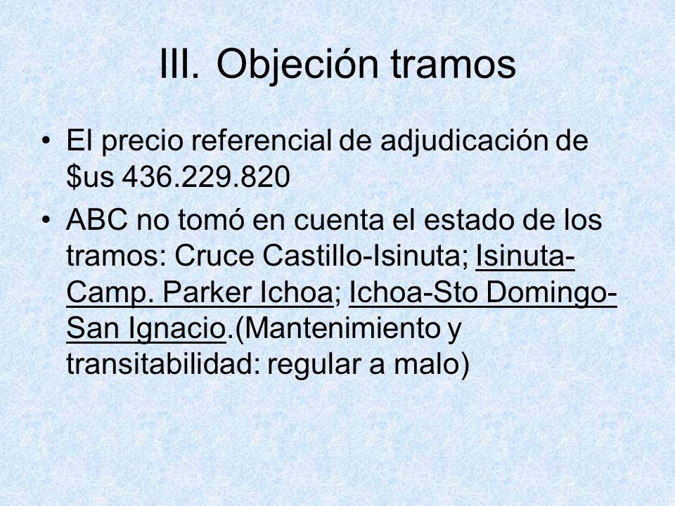 III. Objeción tramos El precio referencial de adjudicación de $us 436.229.820 ABC no tomó en cuenta el estado de los tramos: Cruce Castillo-Isinuta; I