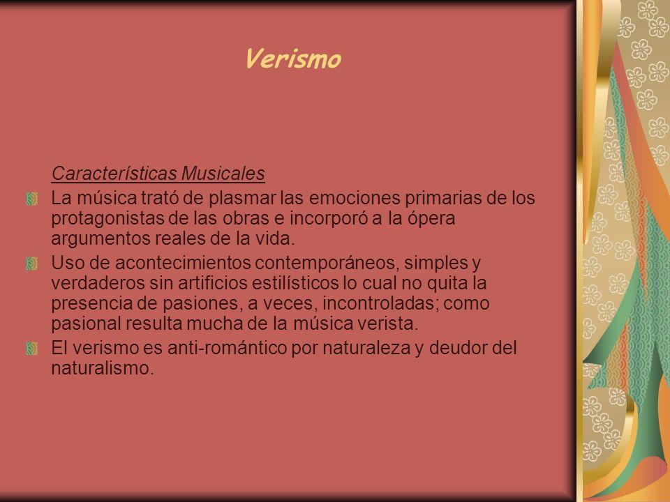 Verismo Características Musicales La música trató de plasmar las emociones primarias de los protagonistas de las obras e incorporó a la ópera argument
