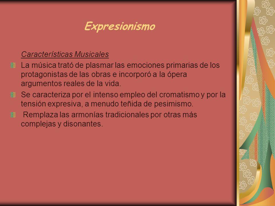 Expresionismo Características Musicales La música trató de plasmar las emociones primarias de los protagonistas de las obras e incorporó a la ópera ar