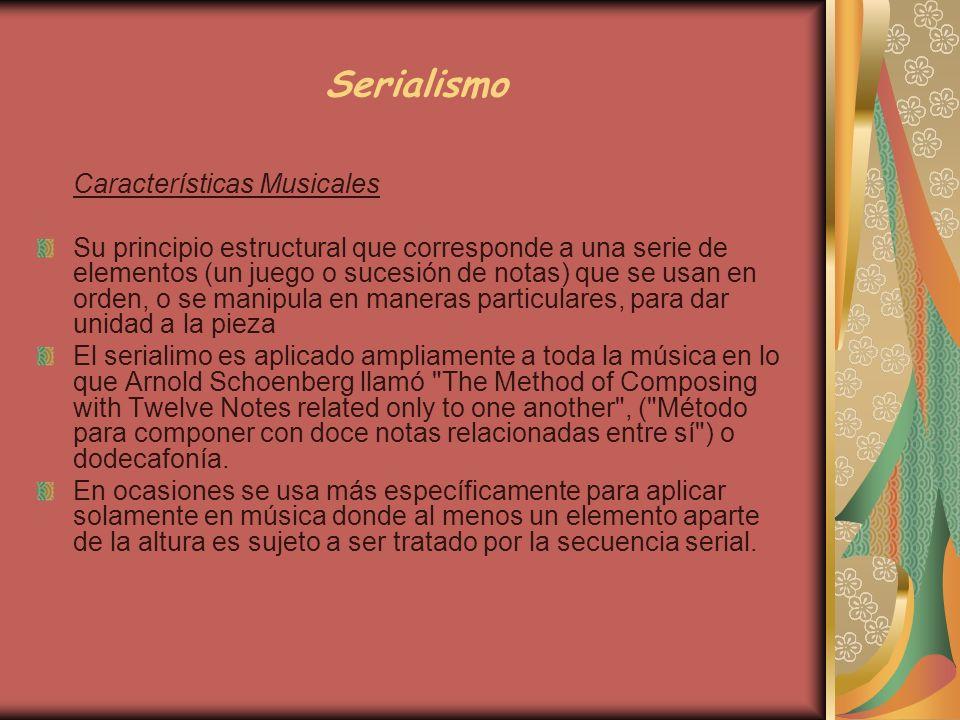 Serialismo Características Musicales Su principio estructural que corresponde a una serie de elementos (un juego o sucesión de notas) que se usan en o