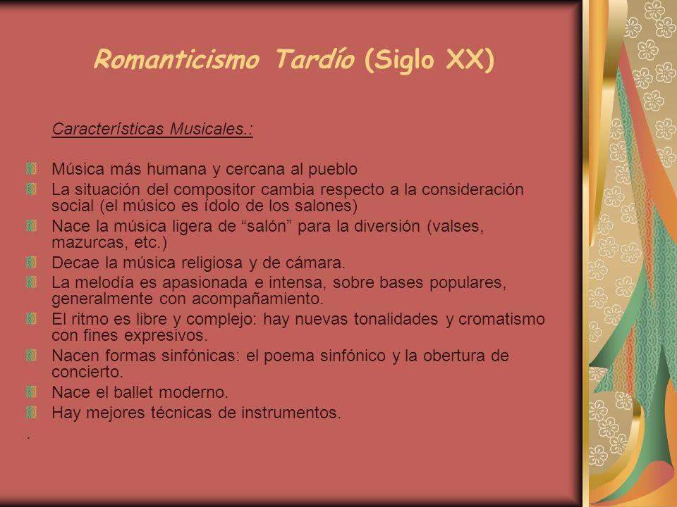 Romanticismo Tardío (Siglo XX) Características Musicales.: Música más humana y cercana al pueblo La situación del compositor cambia respecto a la cons
