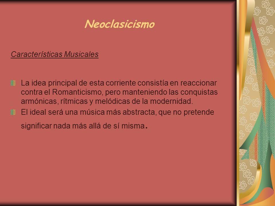 Neoclasicismo Características Musicales La idea principal de esta corriente consistía en reaccionar contra el Romanticismo, pero manteniendo las conqu