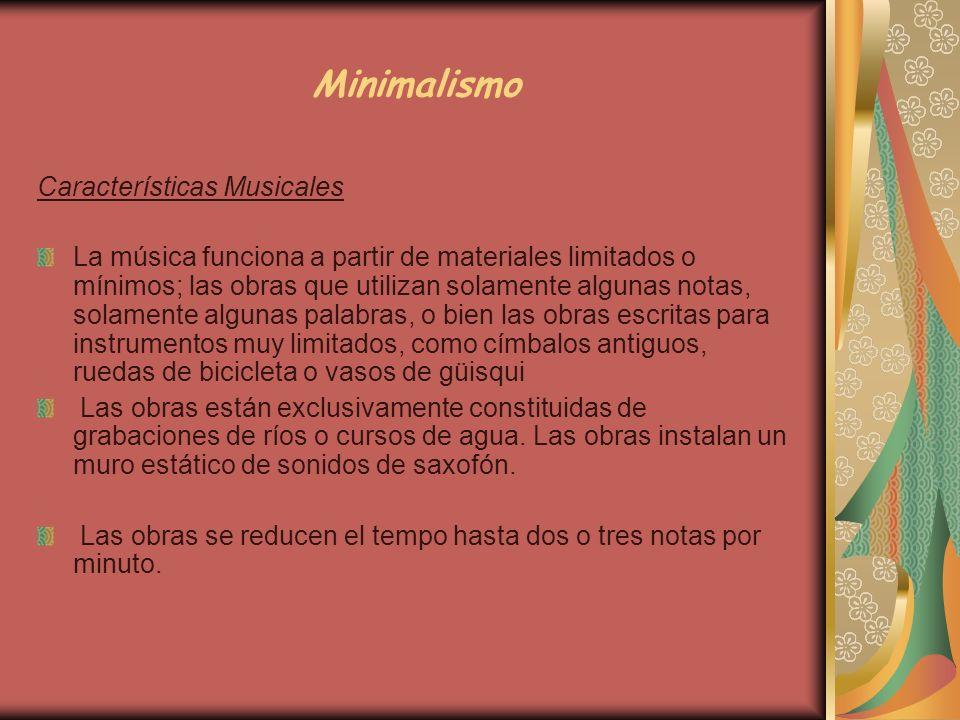Minimalismo Características Musicales La música funciona a partir de materiales limitados o mínimos; las obras que utilizan solamente algunas notas, s