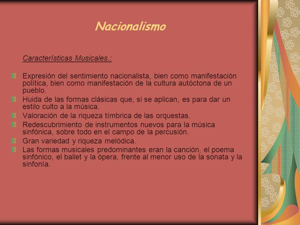 Nacionalismo Características Musicales.: Expresión del sentimiento nacionalista, bien como manifestación política, bien como manifestación de la cultu