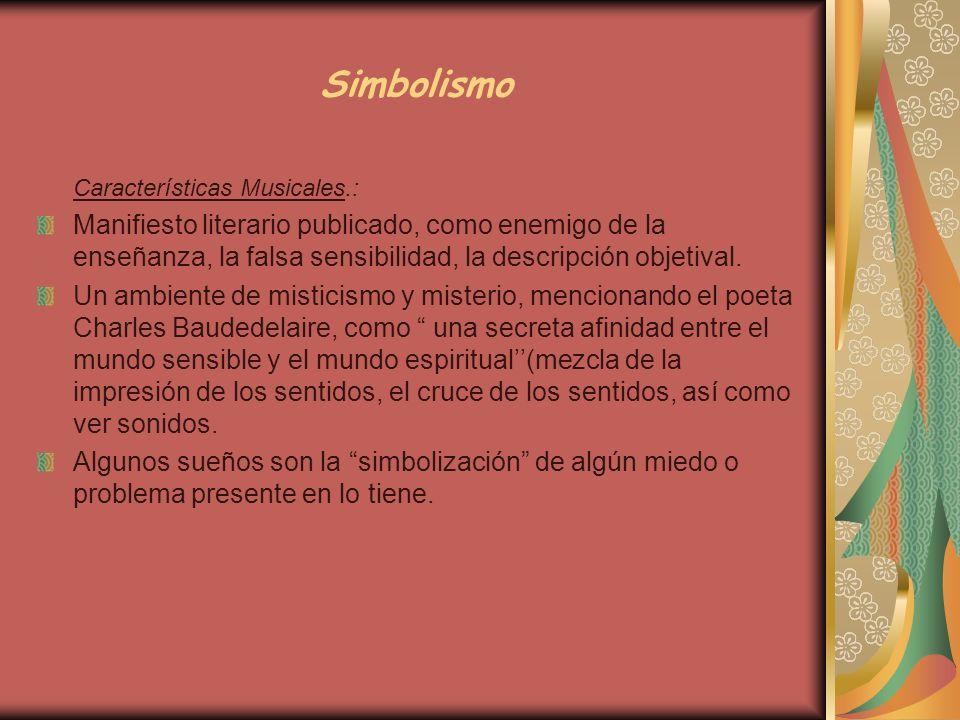 Simbolismo Características Musicales.: Manifiesto literario publicado, como enemigo de la enseñanza, la falsa sensibilidad, la descripción objetival.