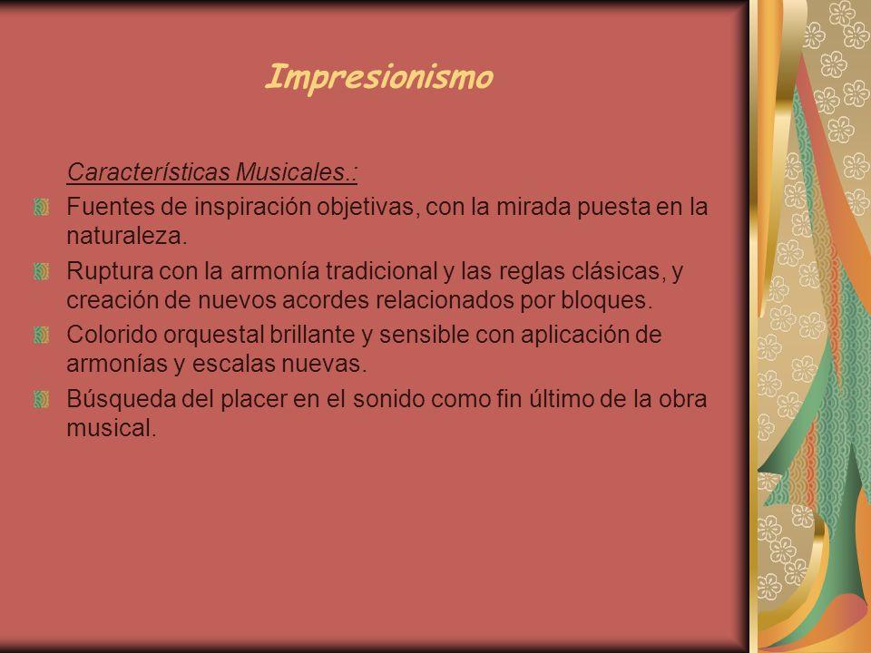 Impresionismo Características Musicales.: Fuentes de inspiración objetivas, con la mirada puesta en la naturaleza. Ruptura con la armonía tradicional