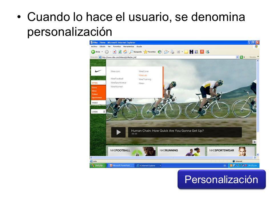 Cuando lo hace el usuario, se denomina personalización Personalización