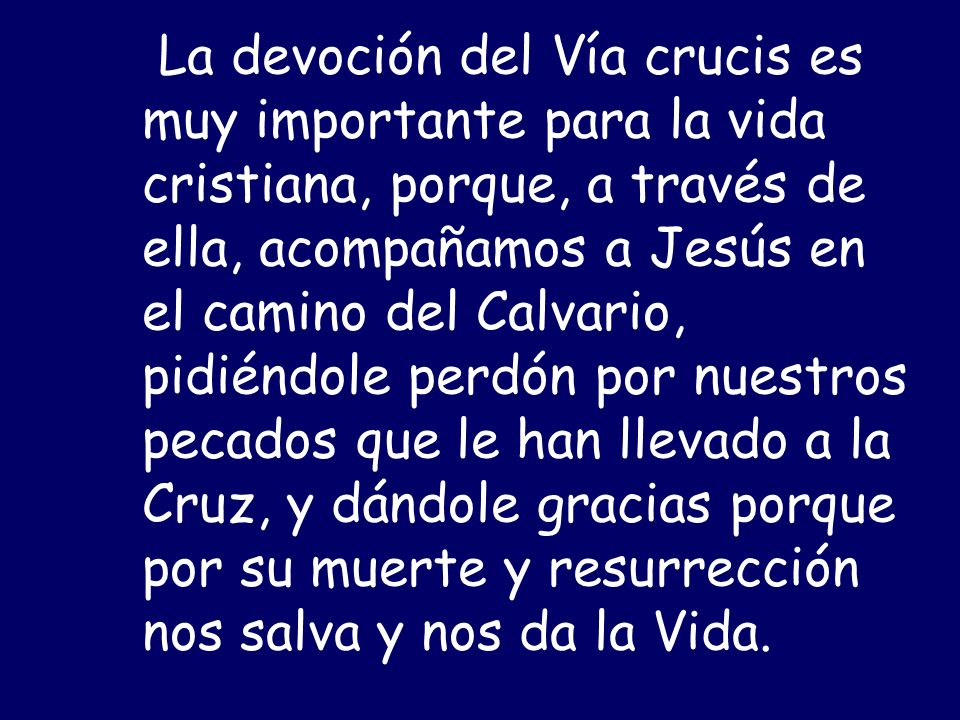 La devoción del Vía crucis es muy importante para la vida cristiana, porque, a través de ella, acompañamos a Jesús en el camino del Calvario, pidiéndo