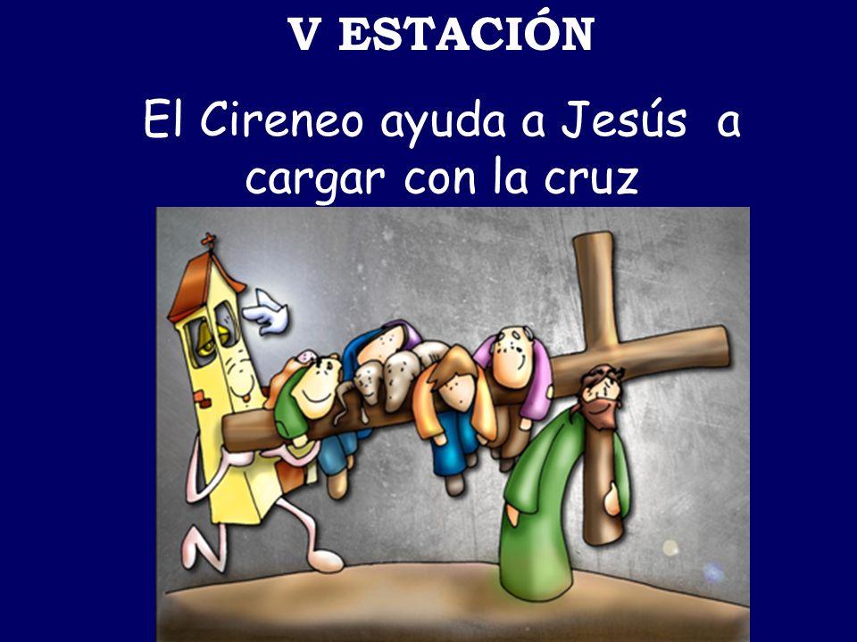 V ESTACIÓN El Cireneo ayuda a Jesús a cargar con la cruz