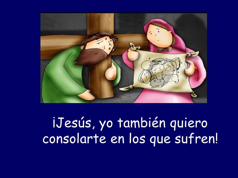 ¡Jesús, yo también quiero consolarte en los que sufren!