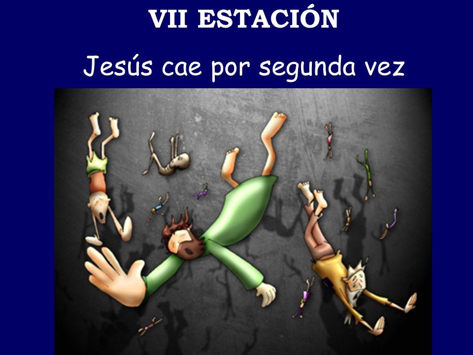 VII ESTACIÓN Jesús cae por segunda vez