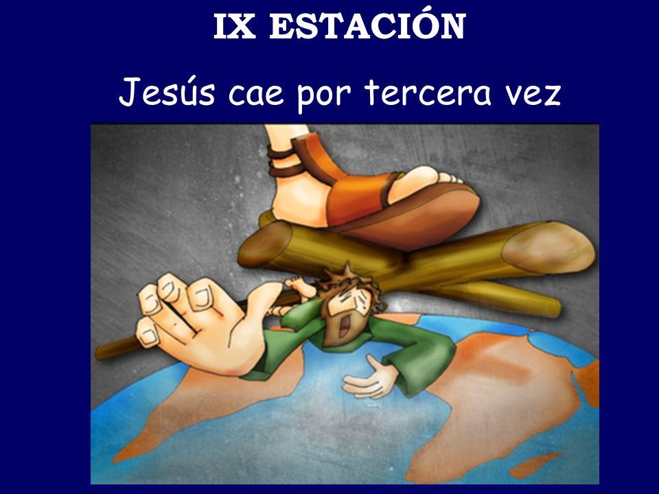 IX ESTACIÓN Jesús cae por tercera vez