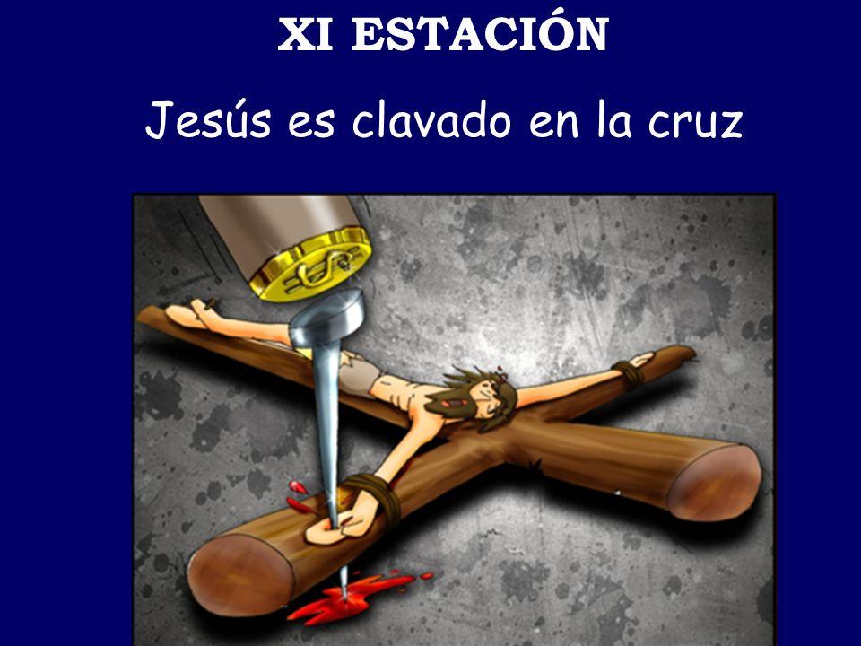 XI ESTACIÓN Jesús es clavado en la cruz