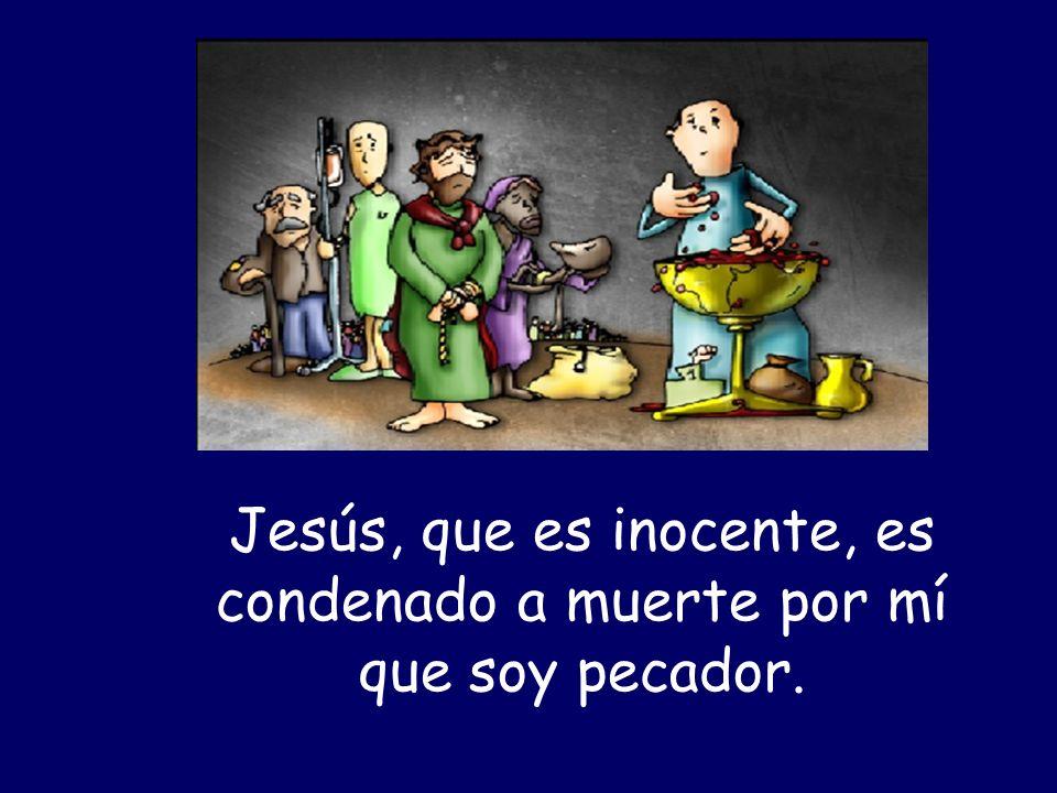 Haz, Señor, que yo aborrezca el pecado con todas mis fuerzas, porque él es el que te condenó a morir por mí.