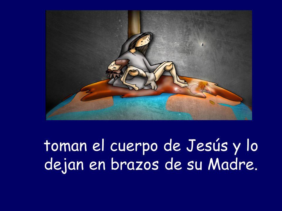toman el cuerpo de Jesús y lo dejan en brazos de su Madre.